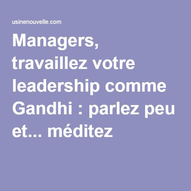 managers  travaillez votre leadership comme gandhi