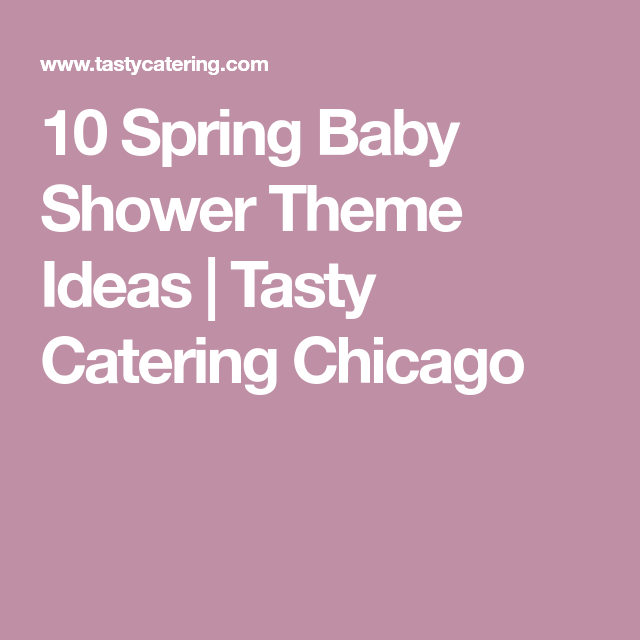 10 Spring Baby Shower Theme Ideas Tasty Catering Chicago Baby