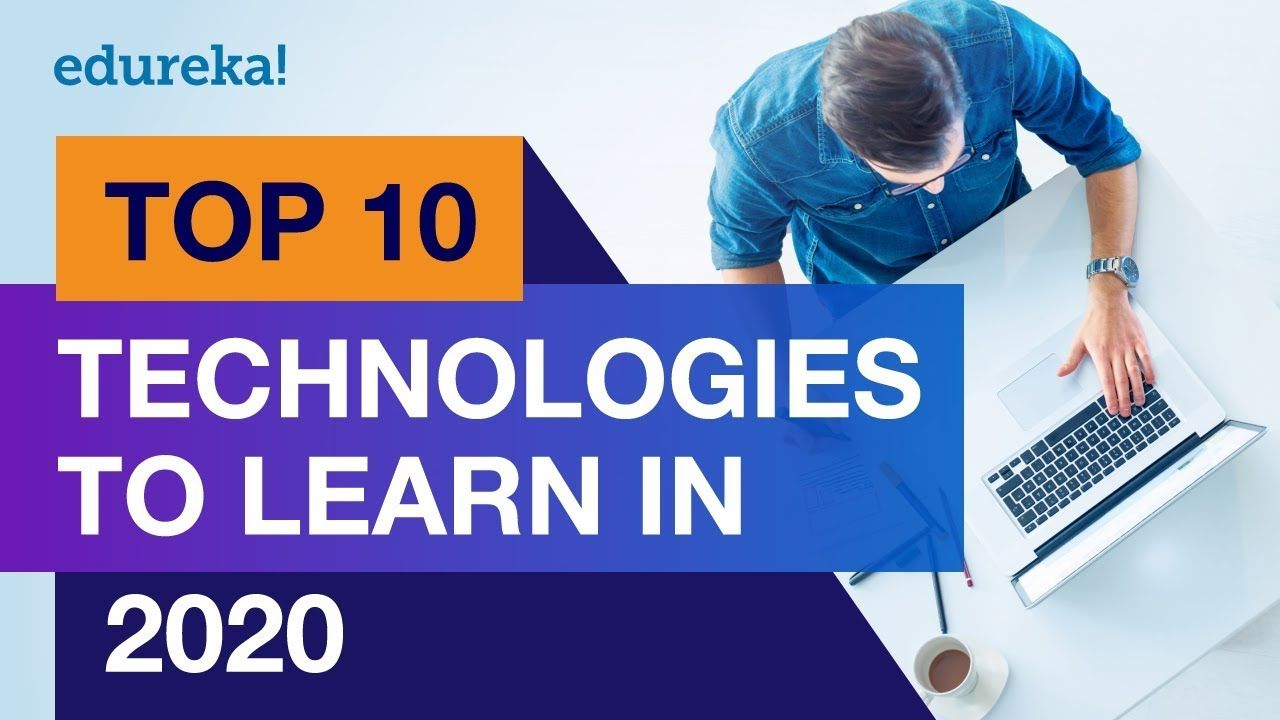 Top 10 Technologies To Learn In 2020 Trending Technologies In 2020 T Technology Trends Technology Online Science