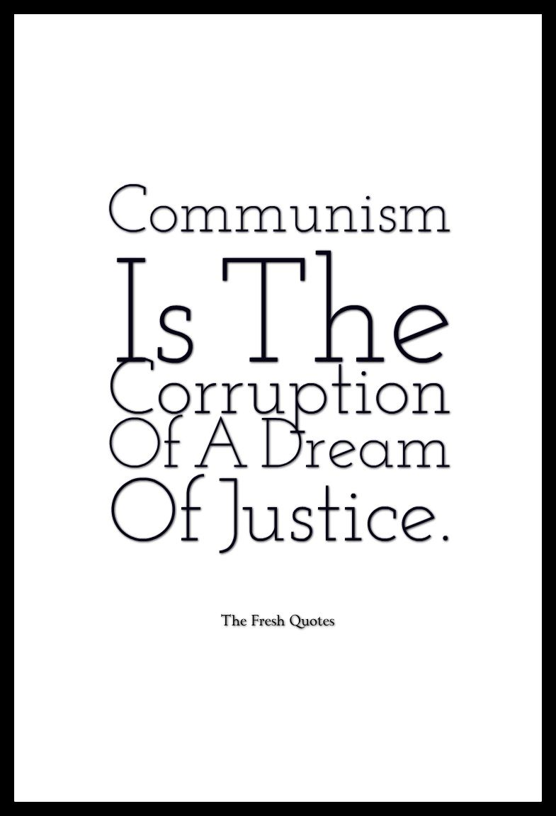 The Best Quotes Against Drug Communism Is The Corruption Of A Dream Of Justice Quotes Sayings Corrupt Quotes Quotes Fresh Quotes