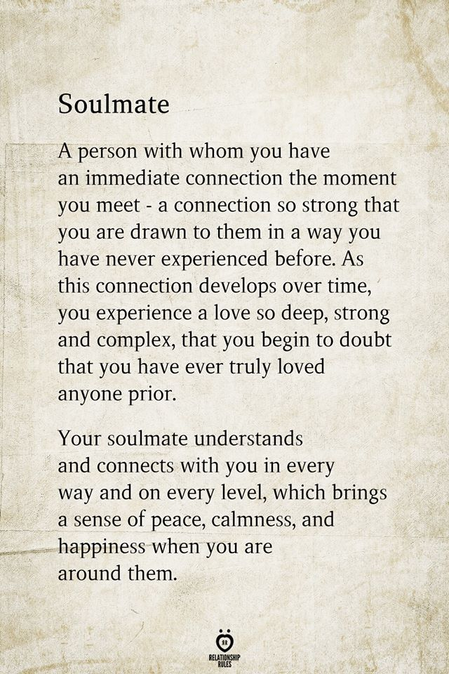 Soulmate  A person with whom you have an immediate connection the moment you