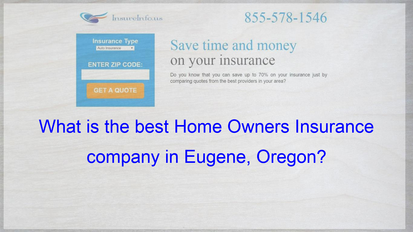 What Is The Best Home Owners Insurance Company In Eugene Oregon