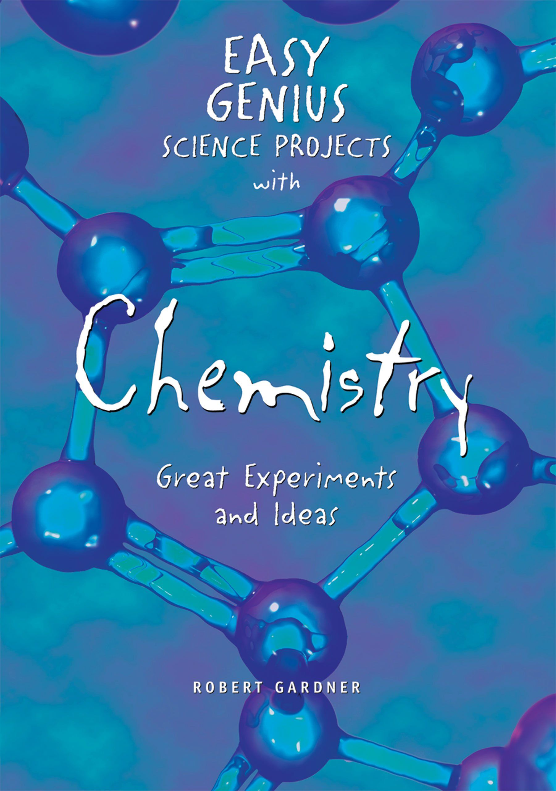 Easy Genius Science Projects With Chemistry Great Experiments And Ideas Science Projects Science Fair Projects Science