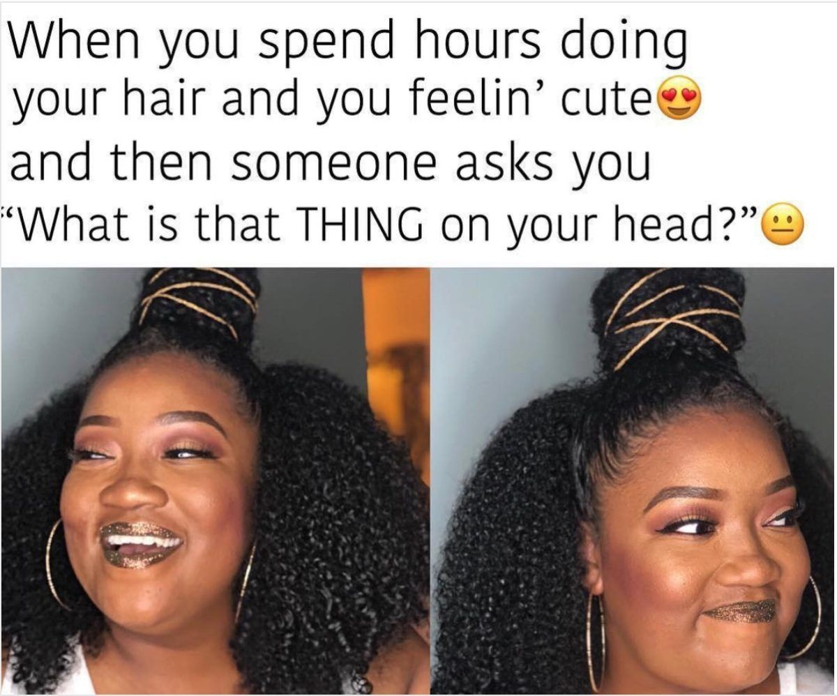 25 Hair Memes Every Black Woman Can Relate To Black Girl Problems Hair Humor Girl Memes