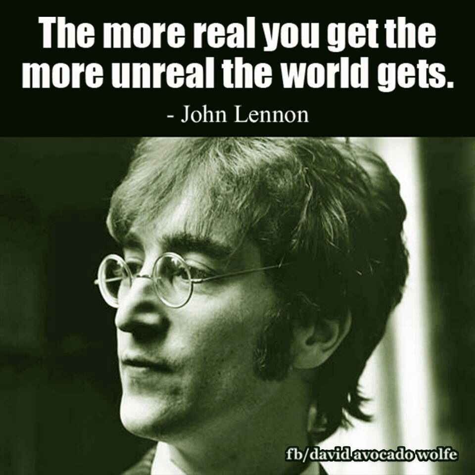 The More Real You Get The More Un Real The World Gets Quotes