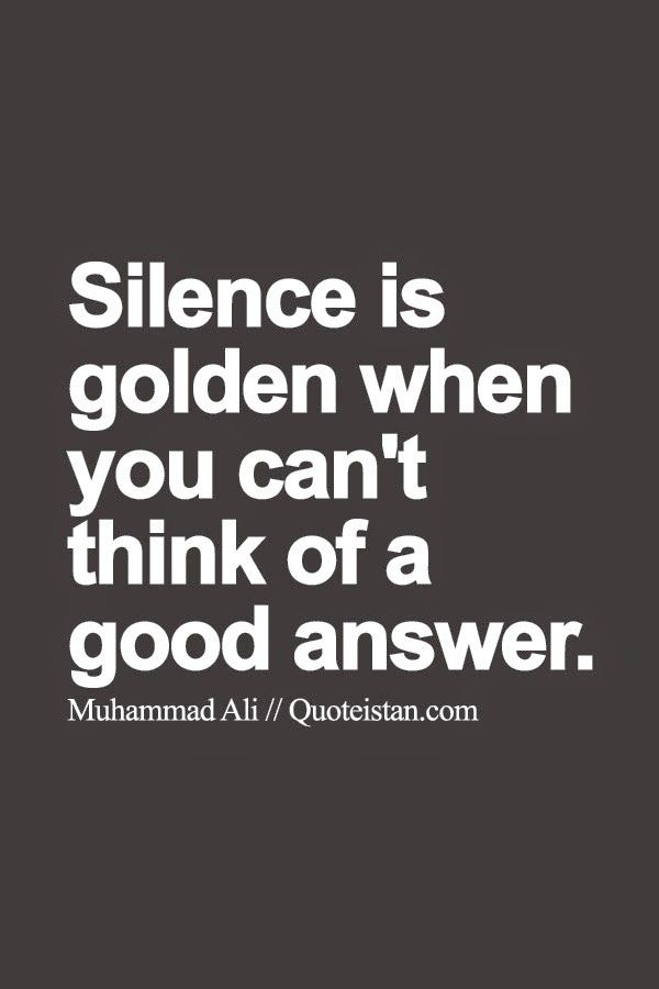 Silence Is Golden When You Can T Think Of A Good Answer Words Quotes Silence Quotes Funny Quotes