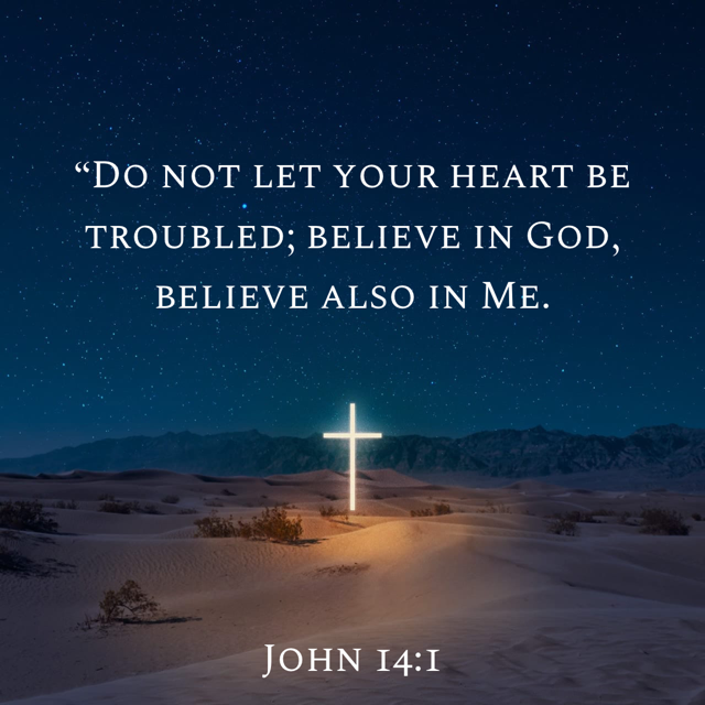 """John 14:1 """"Do not let your heart be troubled; believe in God, believe also in Me.   New American Standard Bible - NASB 1995 (NASB1995)   Download The Bible App Now"""
