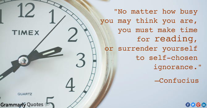Make time to read - Confucius says.