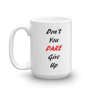 Don T You Dare Give Up Coffee Mugs