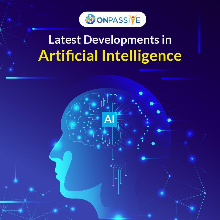 Latest Developments In Artificial Intelligence Onpassive Machine Learning Artificial Intelligence Artificial Intelligence Disruptive Technology