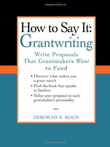 How to Say It Grantwriting Write Proposals That Grantmakers Want