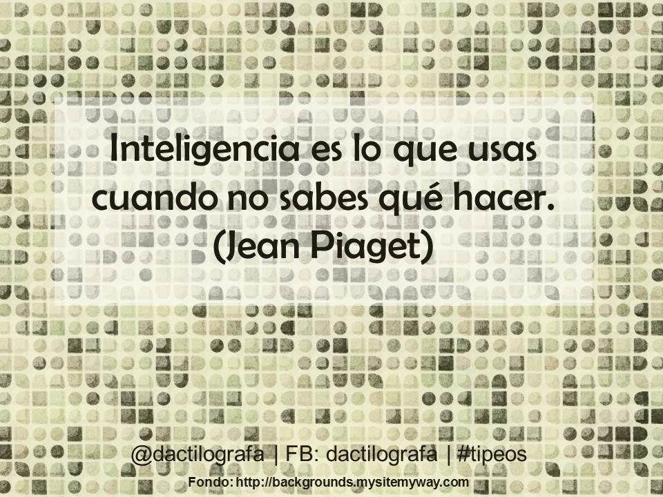 Inteligencia es lo que usas cuando no sabes qué hacer. (Jean Piaget) #Frases #Citas