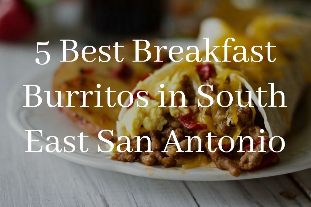 5 Best Breakfast Burritos in South East San Antonio | MCLife: San Antonio