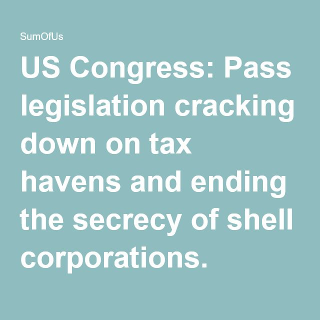 US Congress: Pass legislation cracking down on tax havens and ending the secrecy of shell corporations.