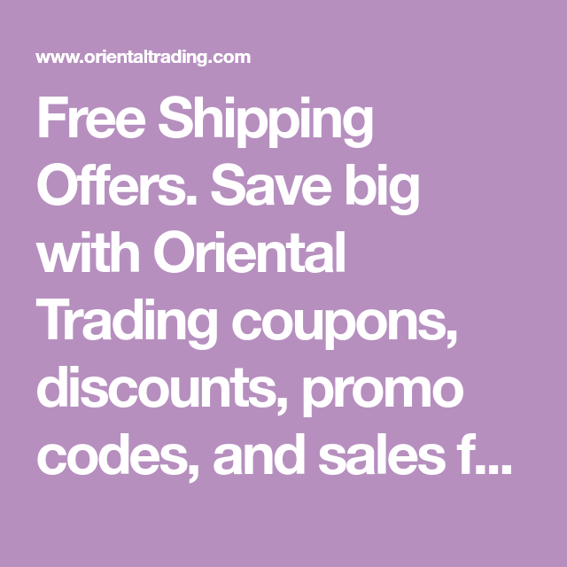 Free Shipping Offers Save Big With Oriental Trading Coupons Discounts Promo Codes And Sales For 2020 Parties Occasions Oriental Trading Promo Codes Coding