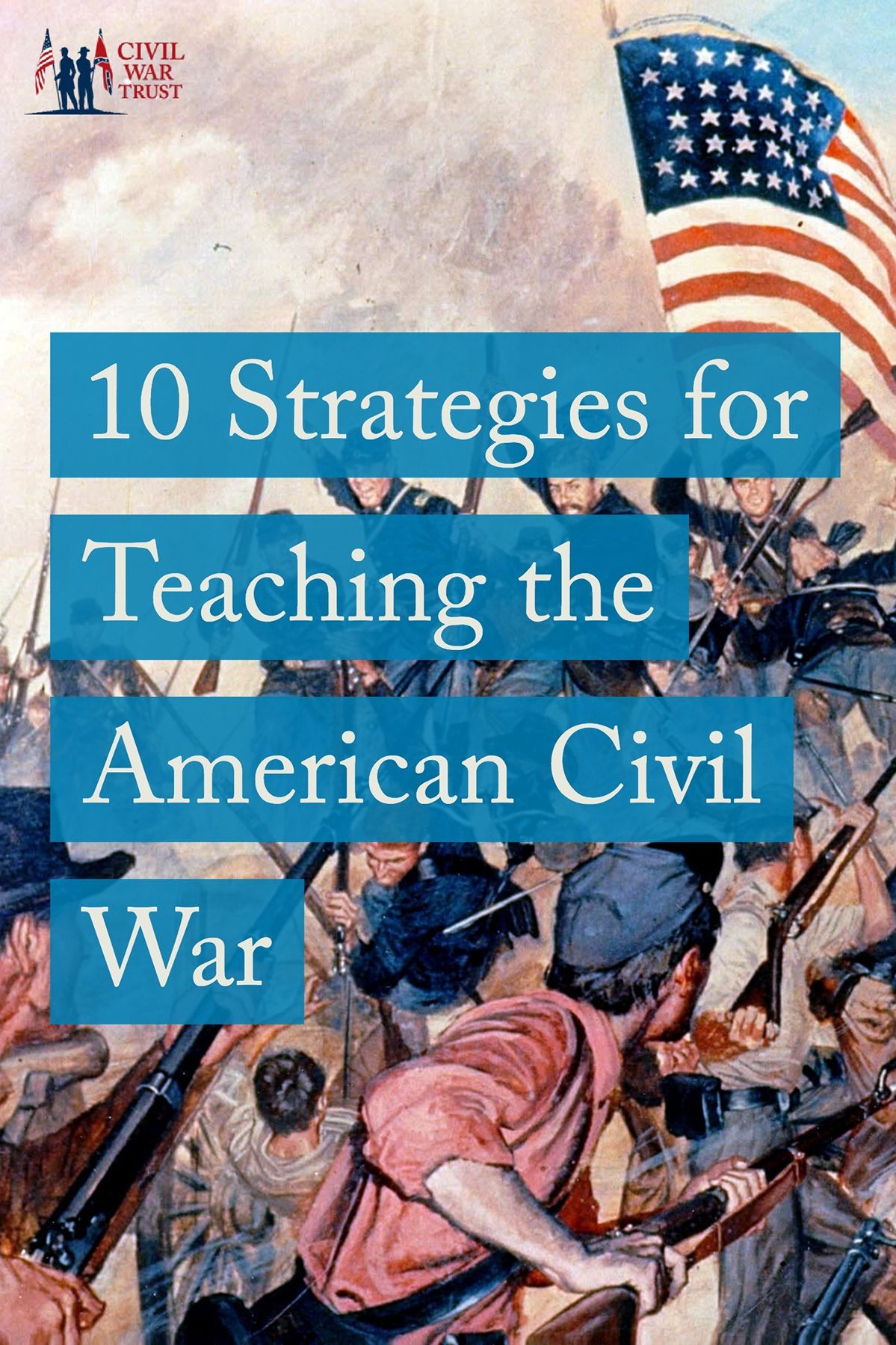 Ten Classroom Strategies For Teaching The Civil War