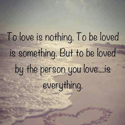 To love is nothing. To be loved is something. But to be loved by the person you love is everything.