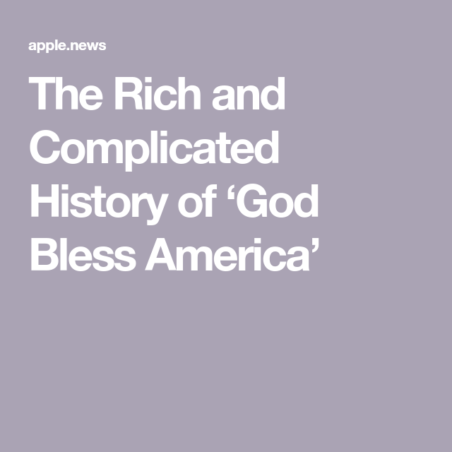 The Rich and Complicated History of 'God Bless America
