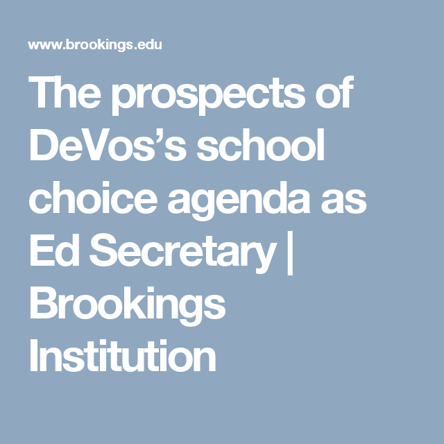 The prospects of DeVos's school choice agenda as Ed Secretary   Brookings Institution
