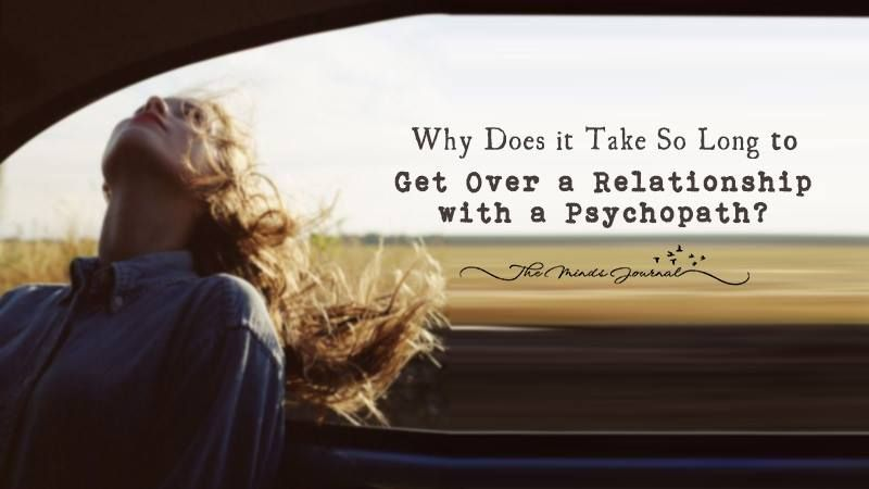 Why Does it Take So Long to Get Over a Relationship with a Psychopath? - http://themindsjournal.com/get-over-a-psychopath/