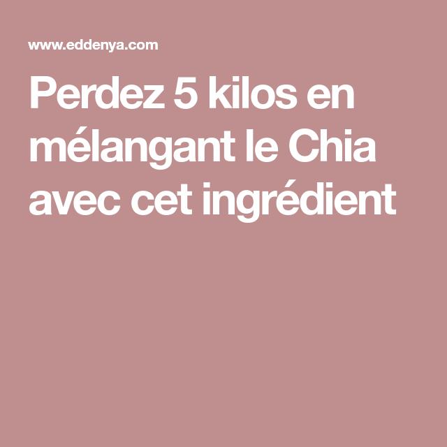 Perdez 5 kilos en mélangant le Chia avec cet ingrédient