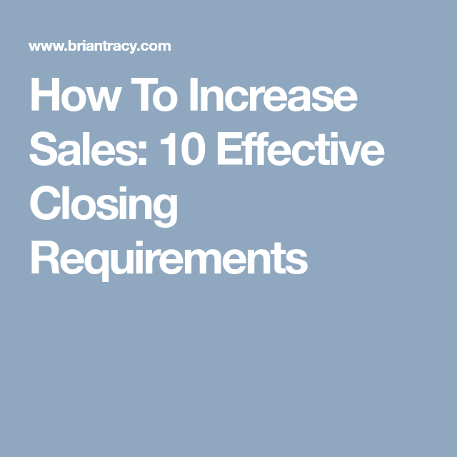 How To Increase Sales 10 Effective Closing Requirements