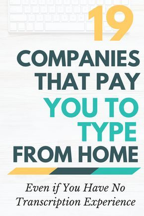 19 Companies That Pay You To Type From Home Earn Money From Home