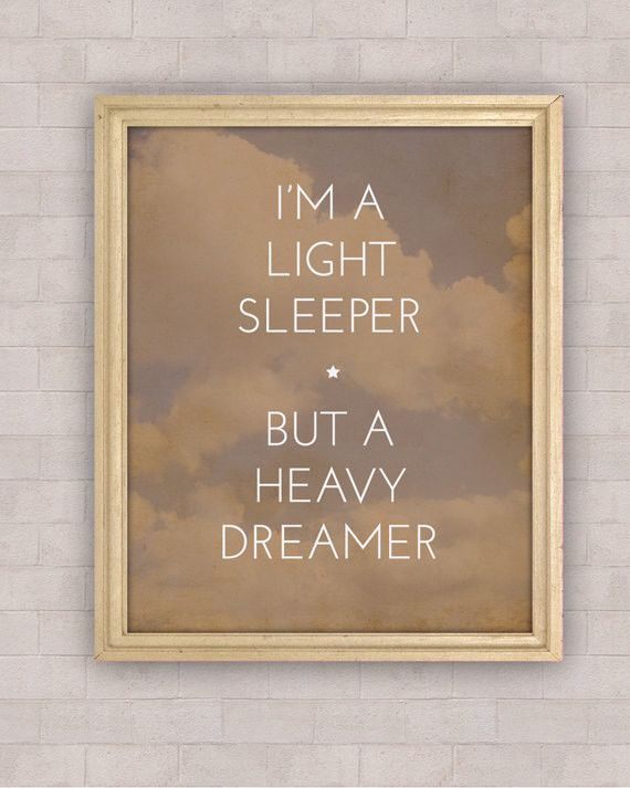 Oh yes.    I'm a light sleeper but a heavy dreamer!  Night quote