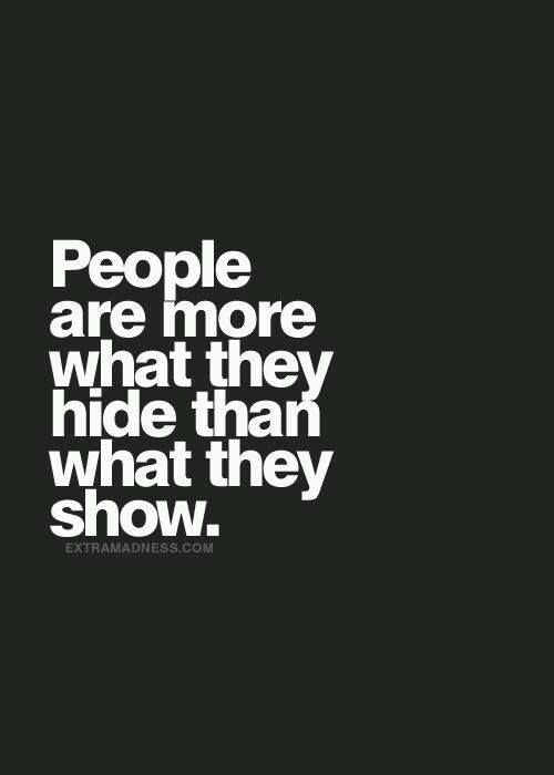 People Are More What They Hide Than What They Show Life Quotes