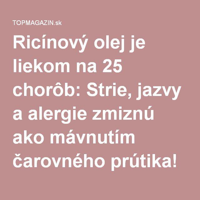 Ricínový olej je liekom na 25 chorôb: Strie, jazvy a alergie zmiznú ako mávnutím čarovného prútika! - TOPMAGAZIN.sk