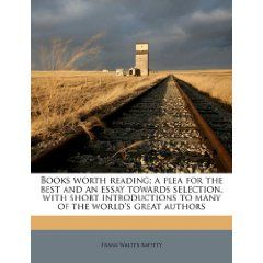 Books worth reading; a plea for the best and an essay towards selection, with short introductions to many of the world's great authors