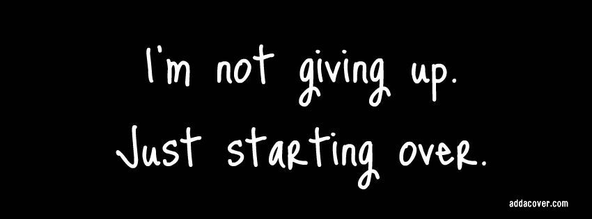 Im Not Giving Up Quotes: I'm Not Giving Up, Just Starting Over.