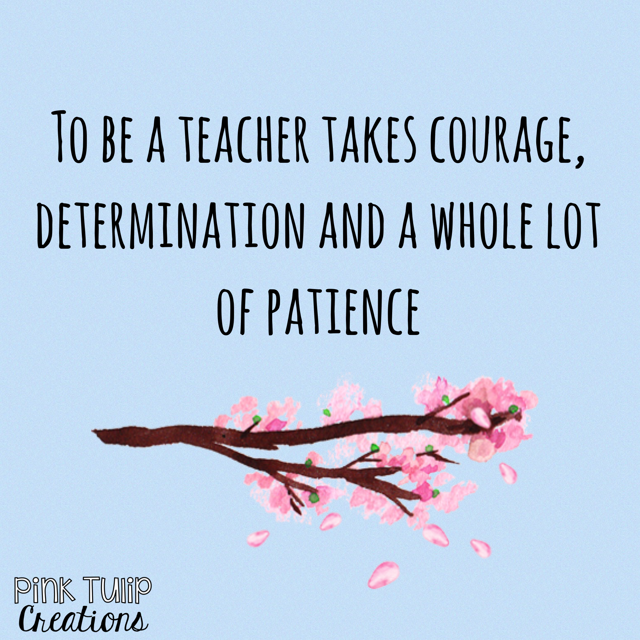 Teaching Quotes To Be A Teacher Takes Courage Determination And A Whole Lot Of