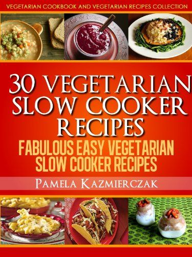 12 24 Free Kindle Book Limited Time 30 Vegetarian Slow Cooker Recip Vegetarian Slow Cooker Recipes Easy Slow Cooker Vegetarian Vegetarian Slow Cooker Recipes