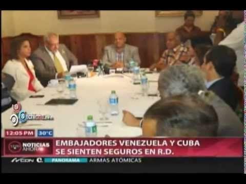 Embajadores Venezuela y Cuba se sienten seguros en RD #Video - Cachicha.com