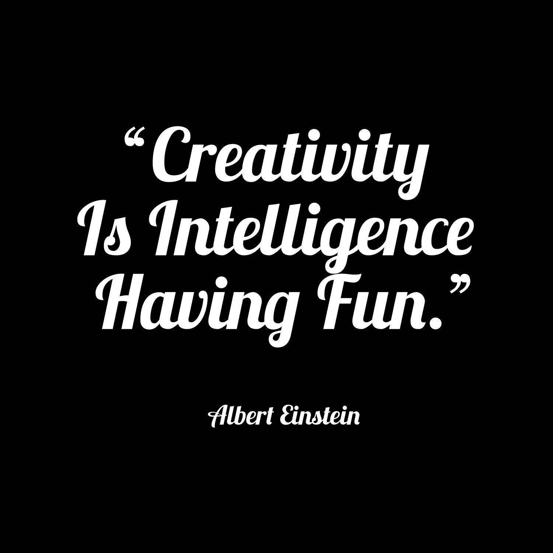 """""""Creativity Is Intelligence Having Fun.""""   So true Mr.Albert Einstein"""