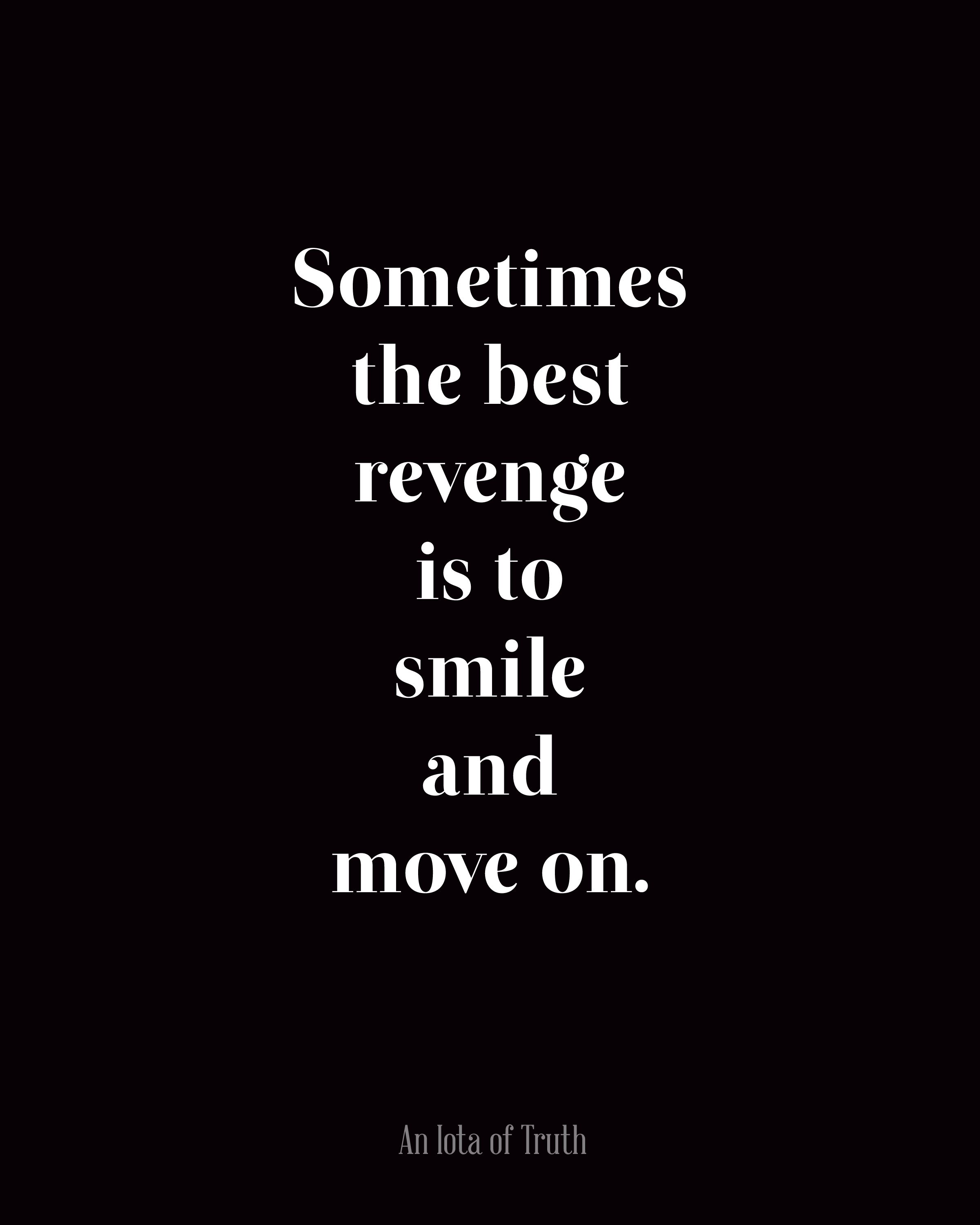 I don t feel the need to revenge but I ll smile & move on np
