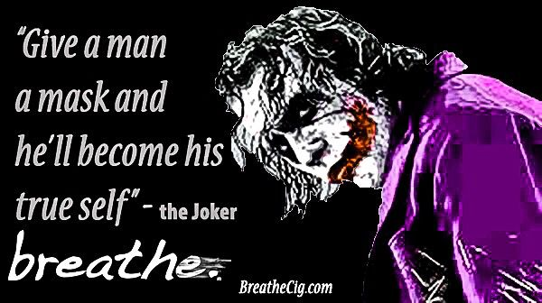 Give a man a mask & he'll become his true self. - #TheJoker Happy Halloween #ChildProof #eCigarette #Patents #Vapor BreatheCig.com