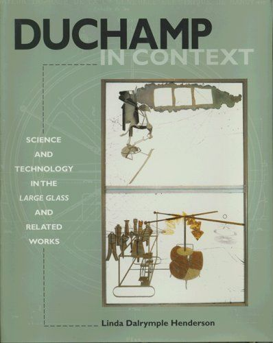 """Duchamp in Context: Science and Technology in the """"Large Glass"""" and Related Works by Linda Dalrymple Henderson. $46.23. Publisher: Princeton University Press (July 1, 2012). Publication: July 1, 2012. Author: Linda Dalrymple Henderson"""