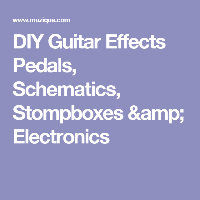 DIY Guitar Effects Pedals, Schematics, Stompboxes & Electronics ...