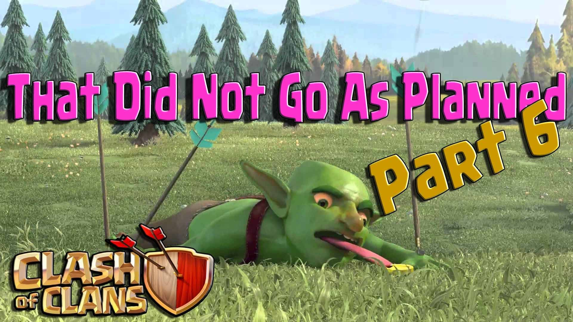 Clash of Clans || That Did Not Go As Planned || Part 6