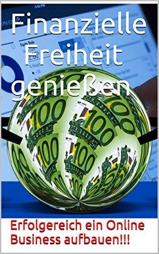 Finanzielle Freiheit genießen: Erfolgreich ein Online Business aufbauen