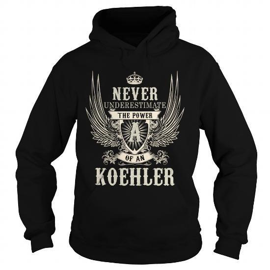 Awesome Tee KOEHLER KOEHLERYEAR KOEHLERBIRTHDAY KOEHLERHOODIE KOEHLERNAME KOEHLERHOODIES  TSHIRT FOR YOU Shirts & Tees