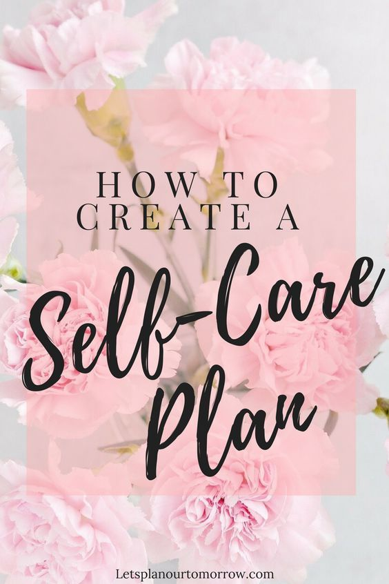 HOW TO CREATE A SELF-CARE PLAN Pinterest Care plans, Personal - care plan