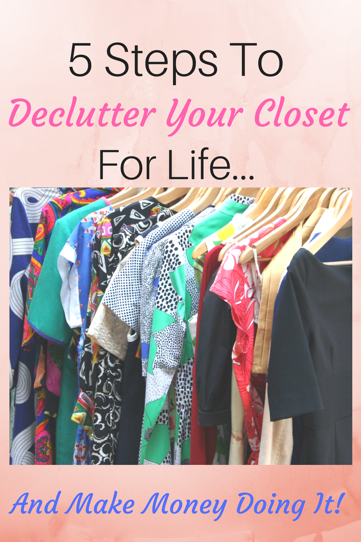 5 Steps To Declutter Your Closet For Life And Make Money Doing It! Clean Out