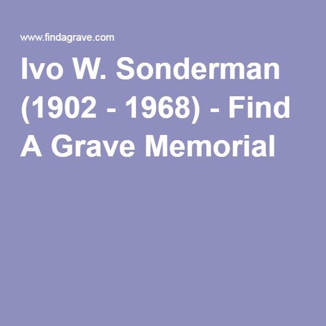 Ivo W. Sonderman (1902 - 1968) - Find A Grave Memorial