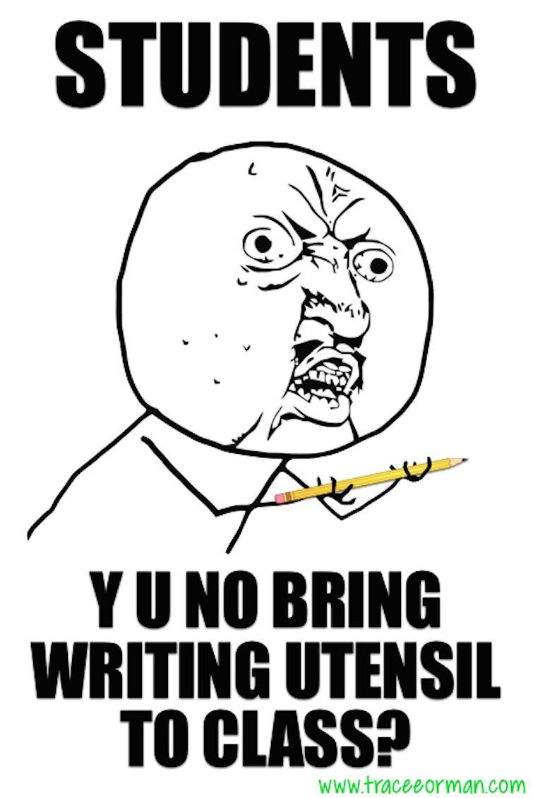 Students: Y U No bring writing utensil to class? #teacherproblems #teachermemes, LOL