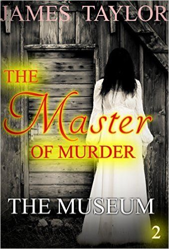 MYSTERY: THE MASTER OF MURDER : The Museum: (Mystery, Suspense, Thriller, Suspense Crime Thriller) (ADDITIONAL FREE BOOK INCLUDED ) (Suspense Thriller Mystery: THE MASTER OF MURDER) - Kindle edition by James Tayler. Mystery, Thriller & Suspense Kindle eBooks @ Amazon.com.
