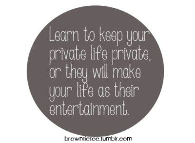 Keep Your Private Life Private Inspirational Words Quotable Quotes Life Quotes