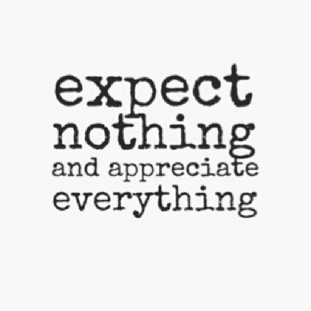 Expect Nothing And Appreciate Everything Quotes Quote Life Appreciation Life Lessons Instagram Instagram Pictures I Life Quotes Expectation Quotes Super Quotes